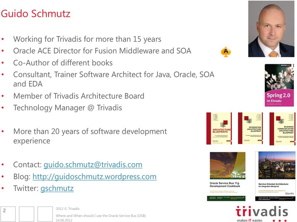 Architecture Board Technology Manager @ Trivadis More than 20 years of software development experience Contact: guido.