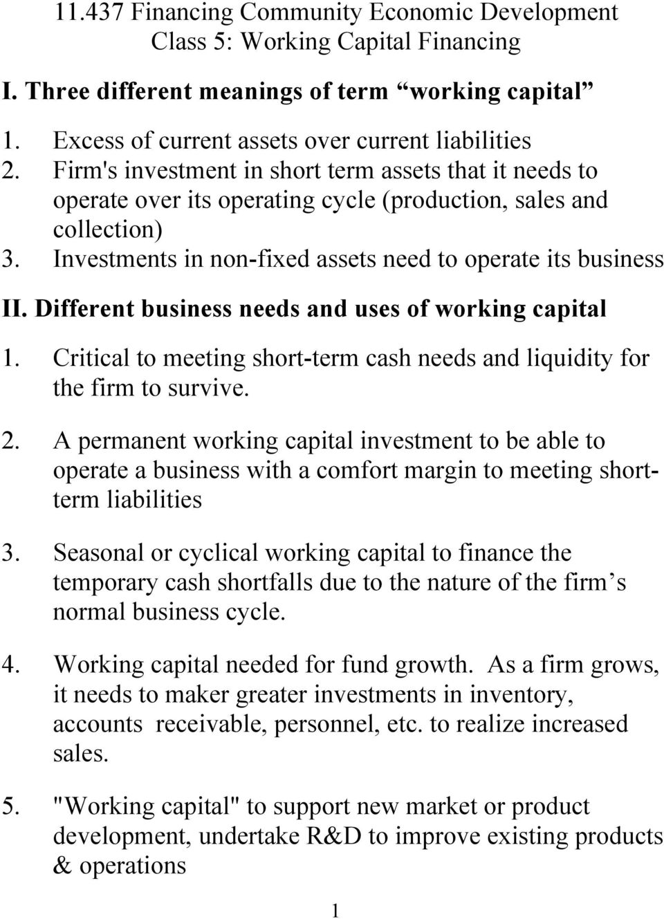 Different business needs and uses of working capital 1. Critical to meeting short-term cash needs and liquidity for the firm to survive. 2.