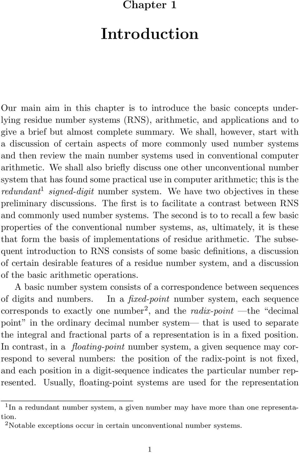 We shall also briefly discuss one other unconventional number system that has found some practical use in computer arithmetic; this is the redundant 1 signed-digit number system.