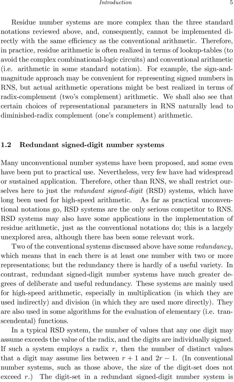 For example, the sign-andmagnitude approach may be convenient for representing signed numbers in RNS, but actual arithmetic operations might be best realized in terms of radix-complement (two s