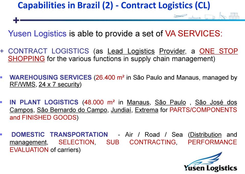 400 m² in São Paulo and Manaus, managed by RF/WMS, 24 x 7 security) IN PLANT LOGISTICS (48.