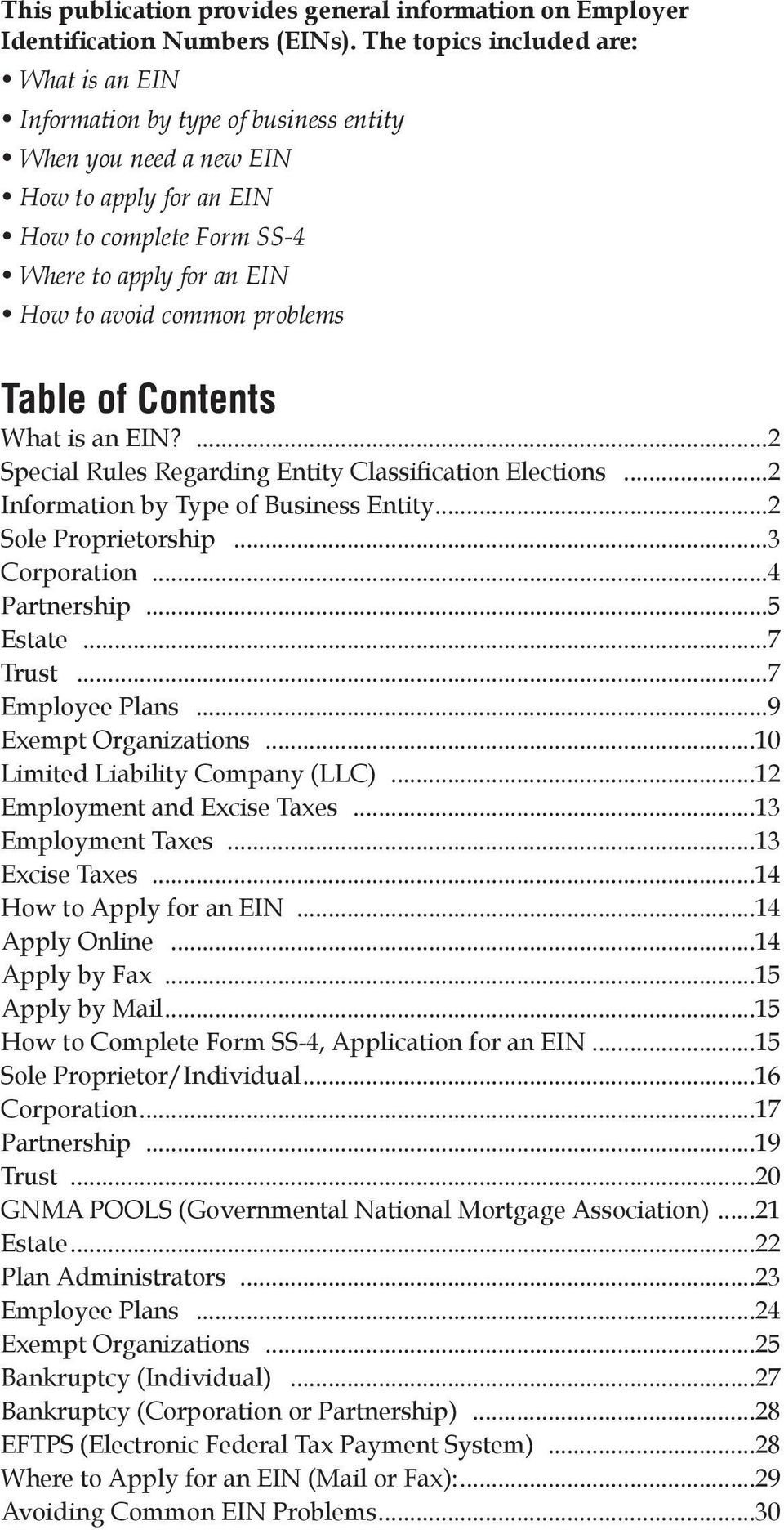 problems Table of Contents What is an EIN?...2 Special Rules Regarding Entity Classification Elections...2 Information by Type of Business Entity...2 Sole Proprietorship...3 Corporation...4 Partnership.