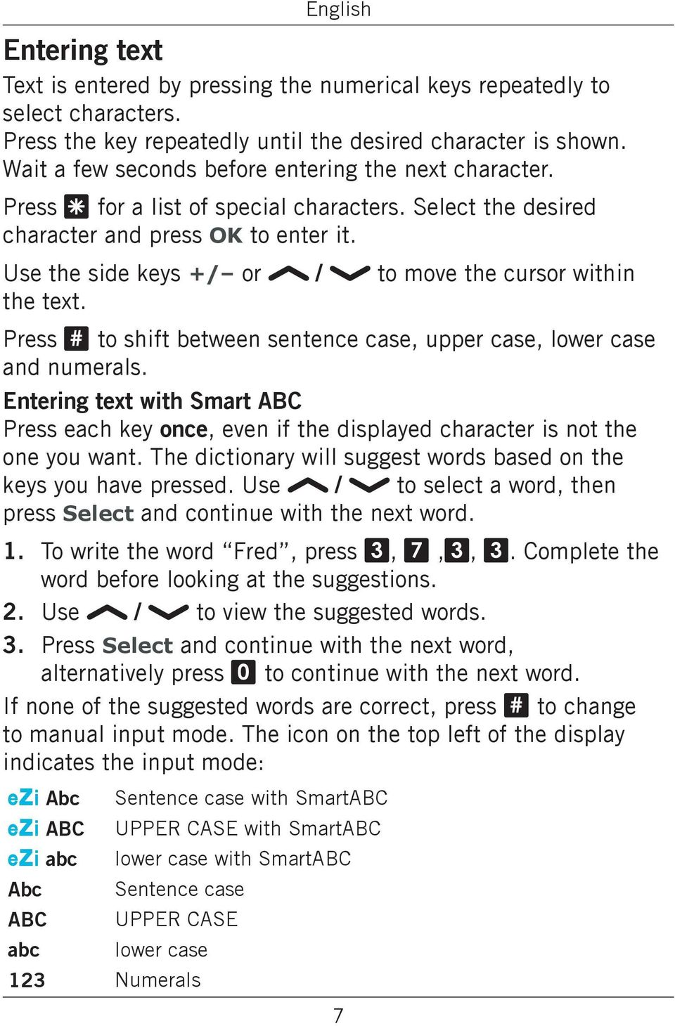 Use the side keys +/ or / to move the cursor within the text. Press # to shift between sentence case, upper case, lower case and numerals.