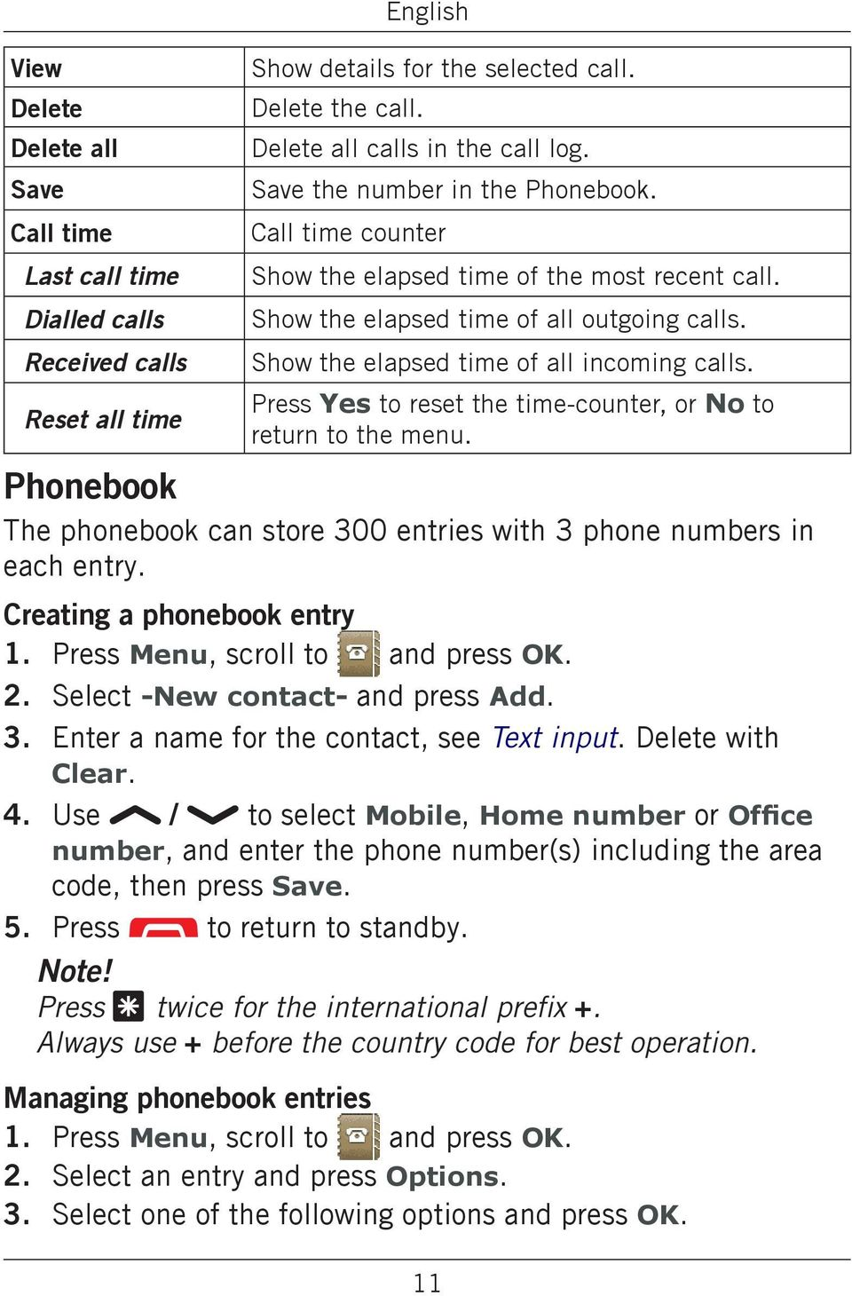 Press Yes to reset the time-counter, or No to return to the menu. Phonebook The phonebook can store 300 entries with 3 phone numbers in each entry. Creating a phonebook entry 2.