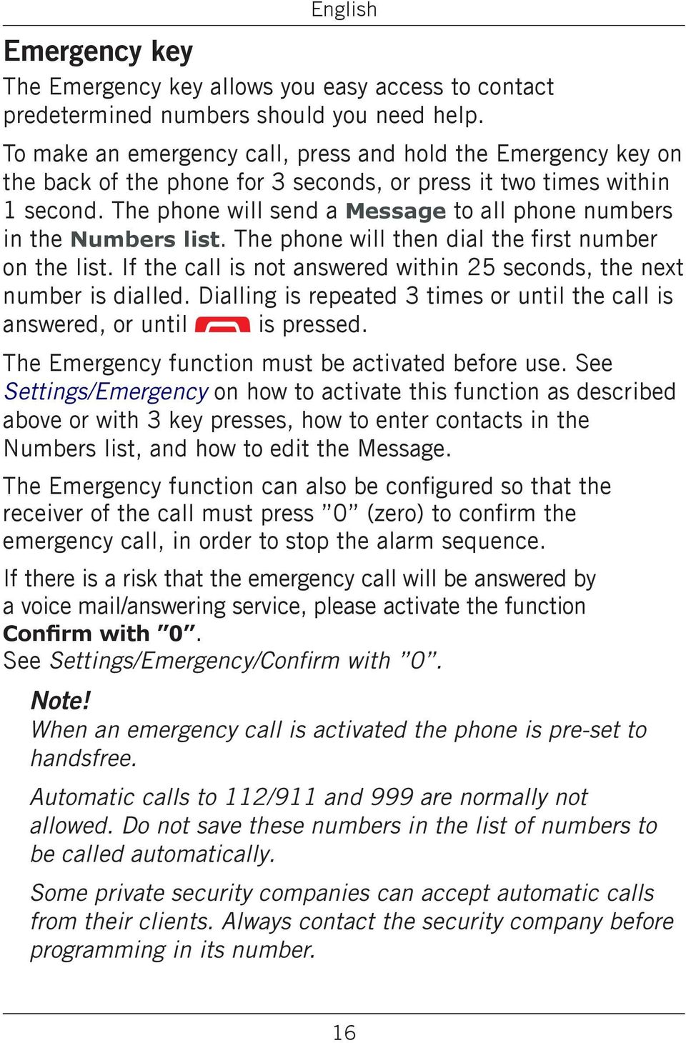The phone will send a Message to all phone numbers in the Numbers list. The phone will then dial the first number on the list.