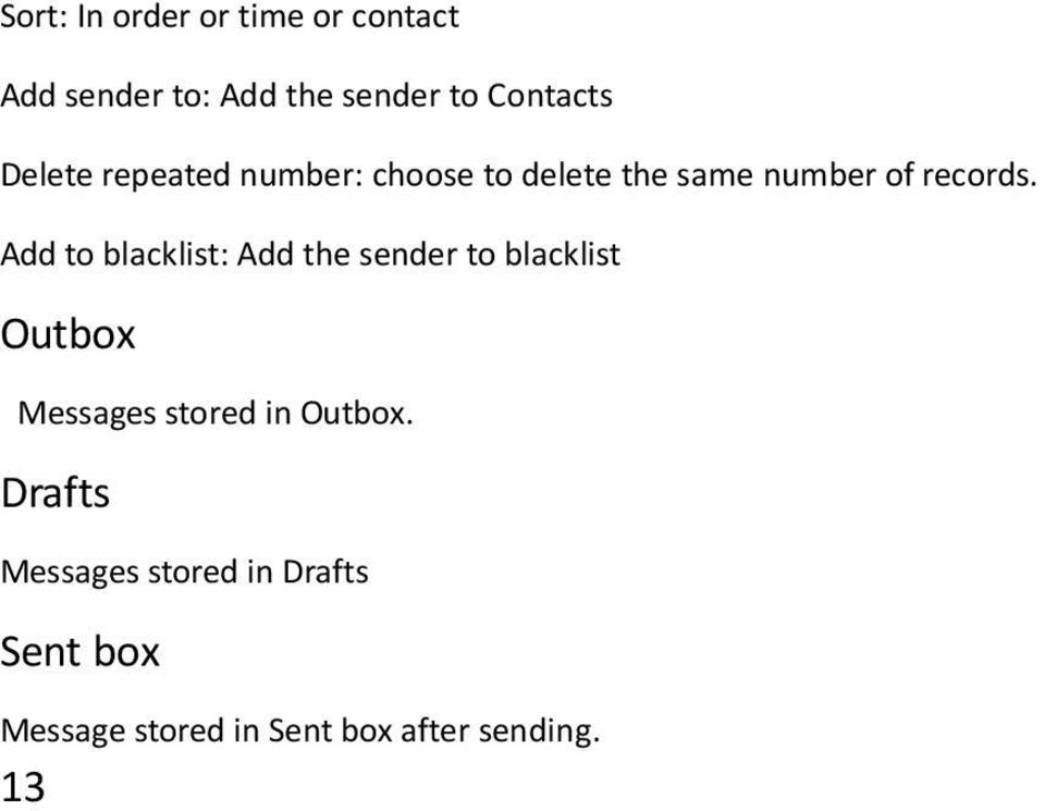 Add to blacklist: Add the sender to blacklist Outbox Messages stored in