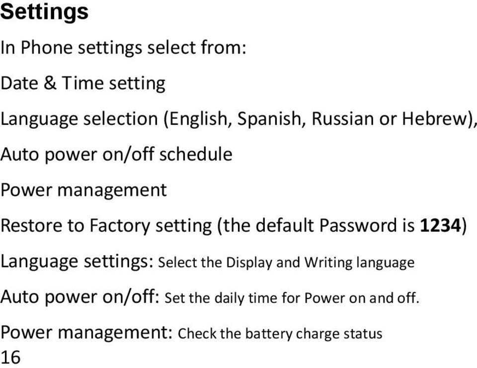 default Password is 1234) Language settings: Select the Display and Writing language Auto power