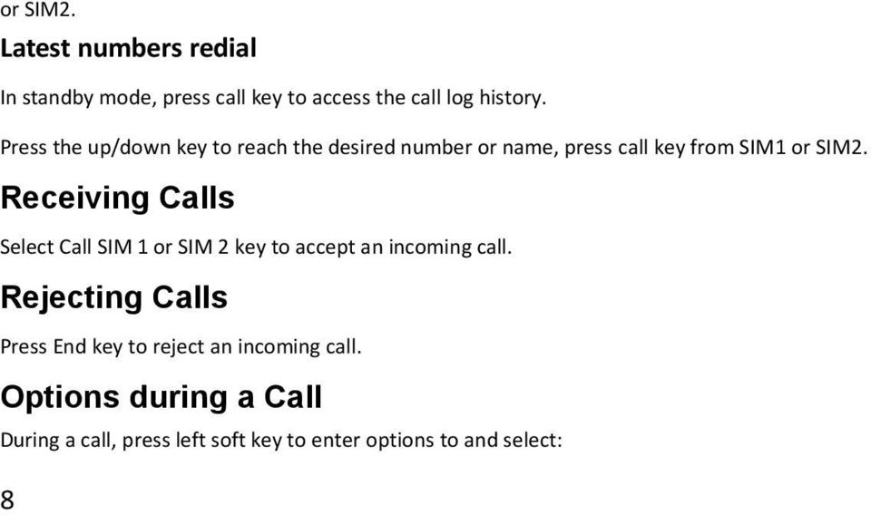 Receiving Calls Select Call SIM 1 or SIM 2 key to accept an incoming call.