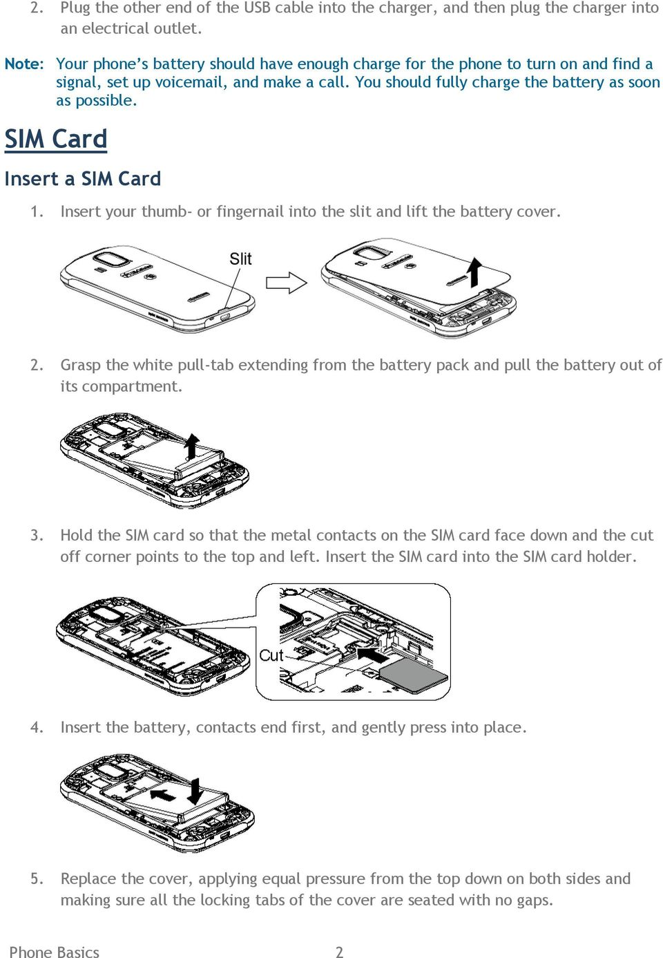 SIM Card Insert a SIM Card 1. Insert your thumb- or fingernail into the slit and lift the battery cover. 2.