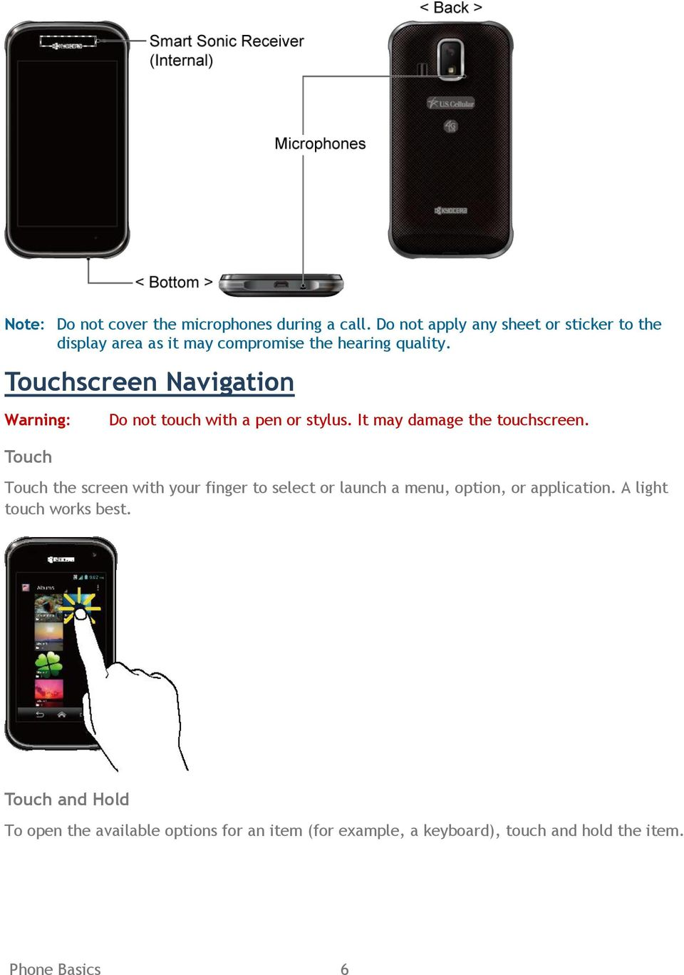 Touchscreen Navigation Warning: Touch Do not touch with a pen or stylus. It may damage the touchscreen.