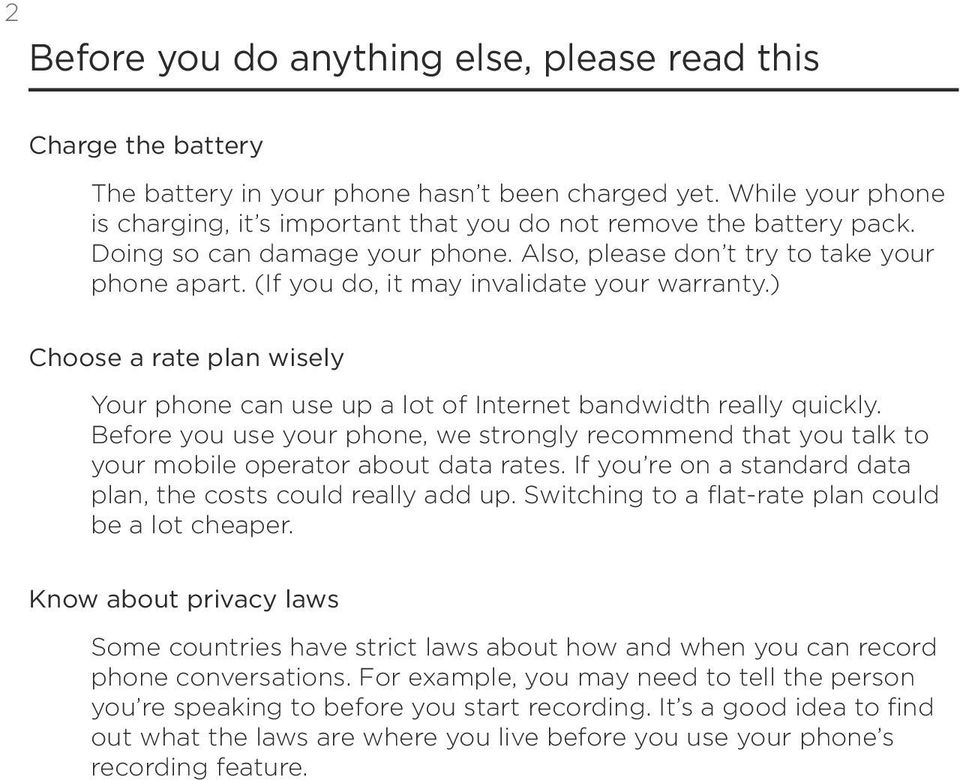 (If you do, it may invalidate your warranty.) Choose a rate plan wisely Your phone can use up a lot of Internet bandwidth really quickly.