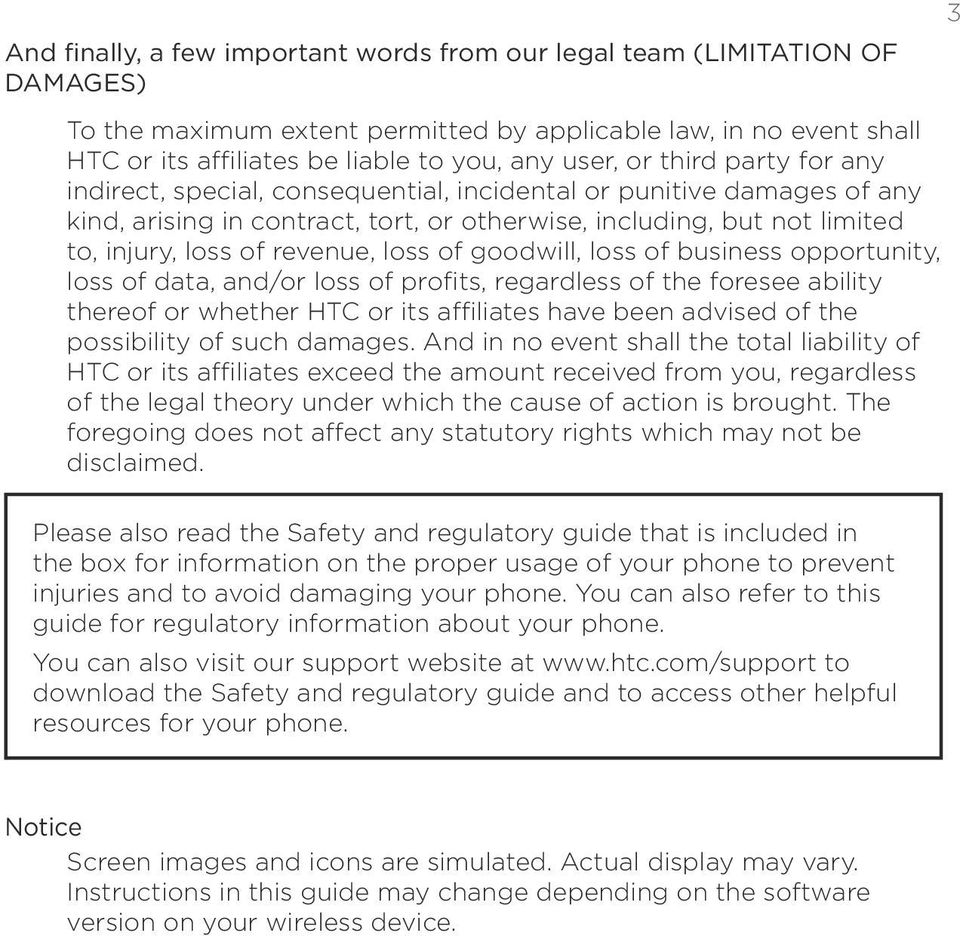 loss of goodwill, loss of business opportunity, loss of data, and/or loss of profits, regardless of the foresee ability thereof or whether HTC or its affiliates have been advised of the possibility
