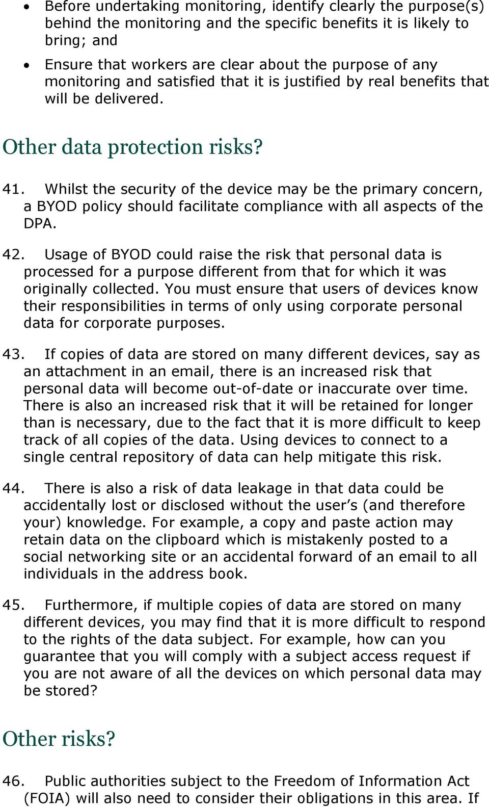 Whilst the security of the device may be the primary concern, a BYOD policy should facilitate compliance with all aspects of the DPA. 42.