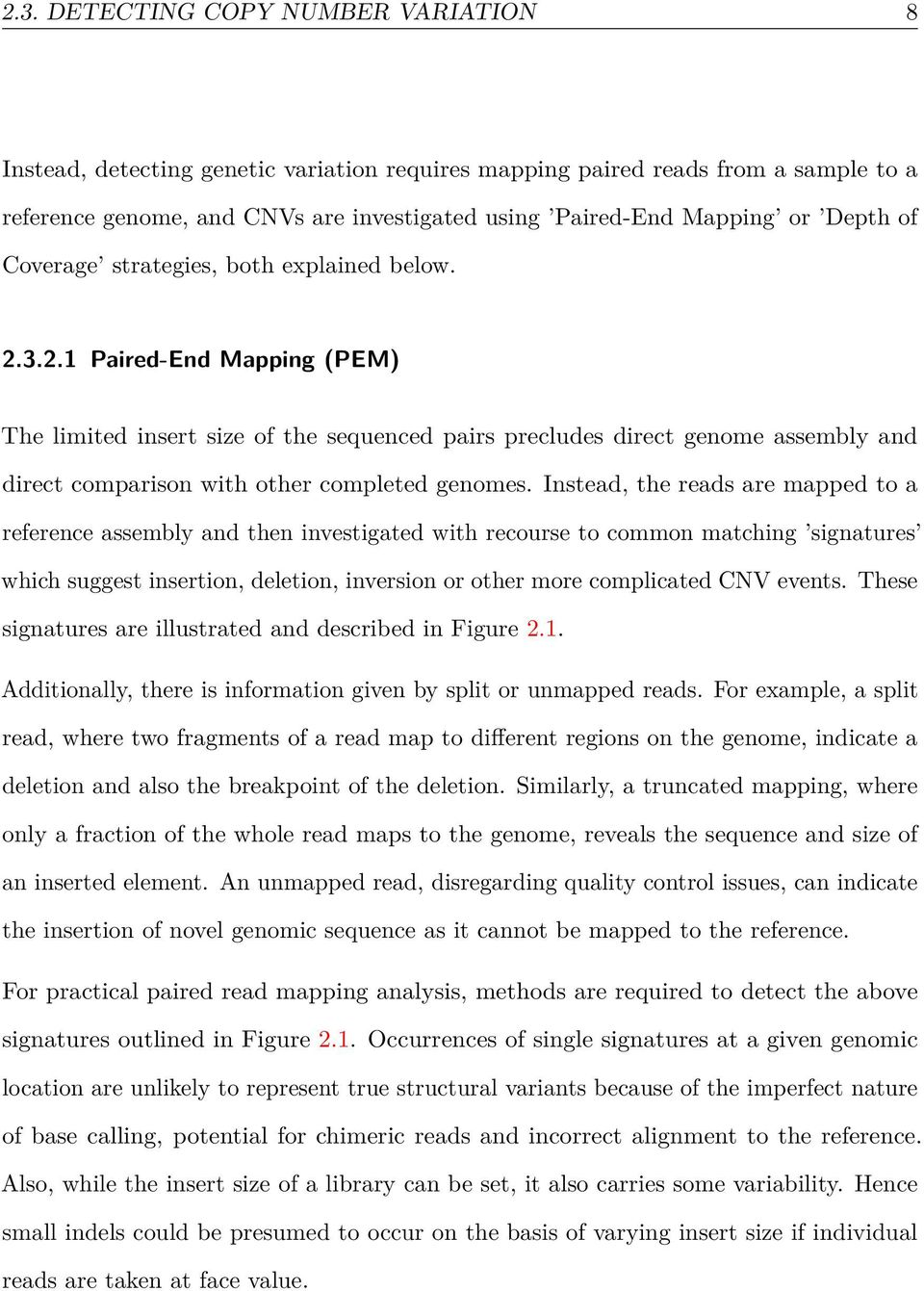 3.2.1 Paired-End Mapping (PEM) The limited insert size of the sequenced pairs precludes direct genome assembly and direct comparison with other completed genomes.