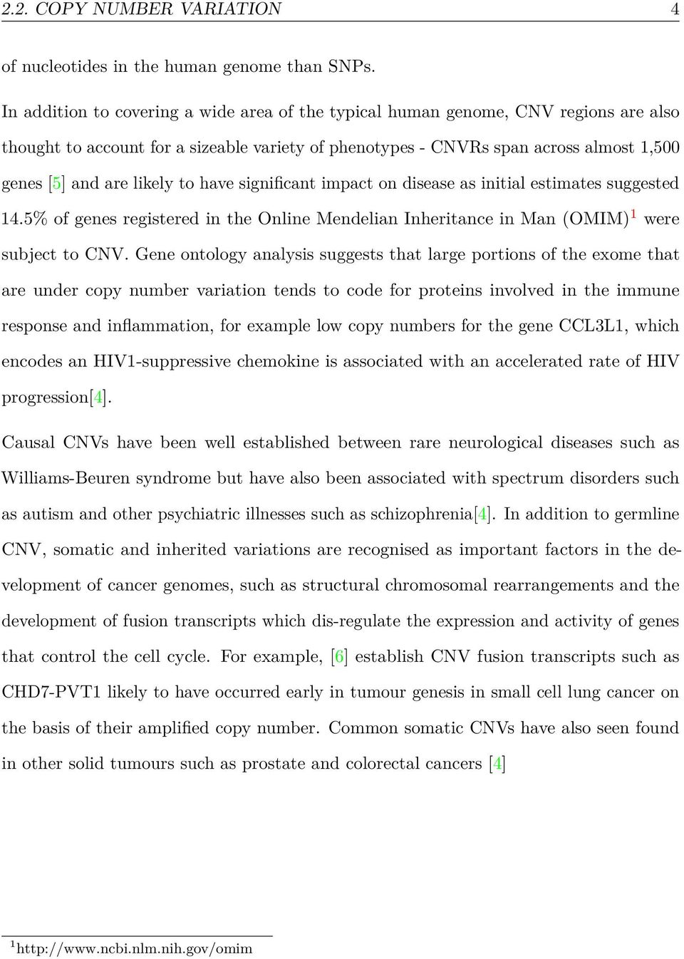to have significant impact on disease as initial estimates suggested 14.5% of genes registered in the Online Mendelian Inheritance in Man (OMIM) 1 were subject to CNV.