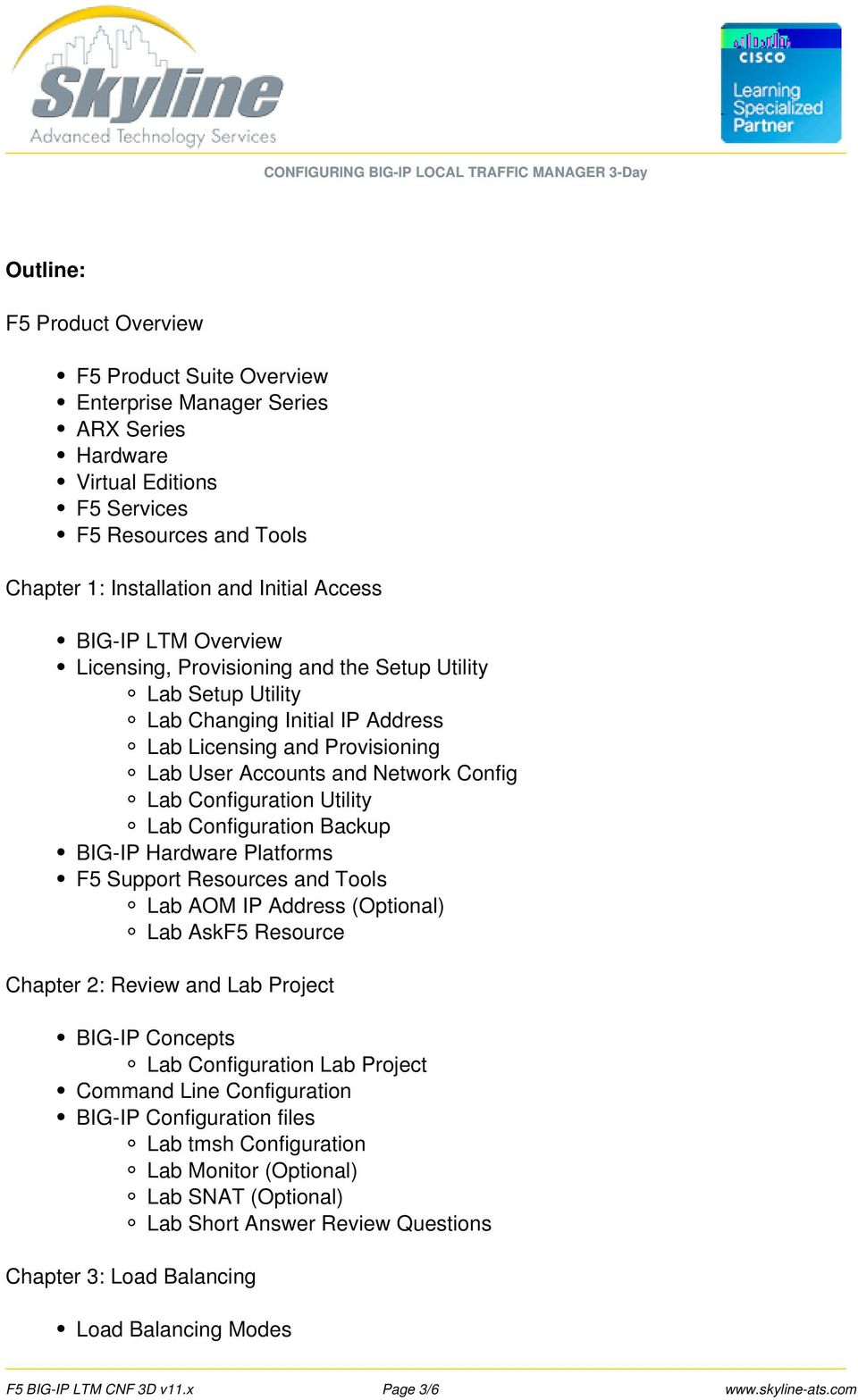 Configuration Utility Lab Configuration Backup BIG-IP Hardware Platforms F5 Support Resources and Tools Lab AOM IP Address (Optional) Lab AskF5 Resource Chapter 2: Review and Lab Project BIG-IP