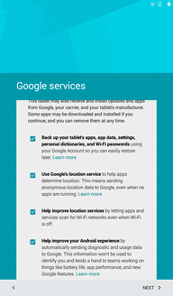 7. Tap MORE to select more Google services, and then tap NEXT. Tap NEXT. Your setup is now complete.