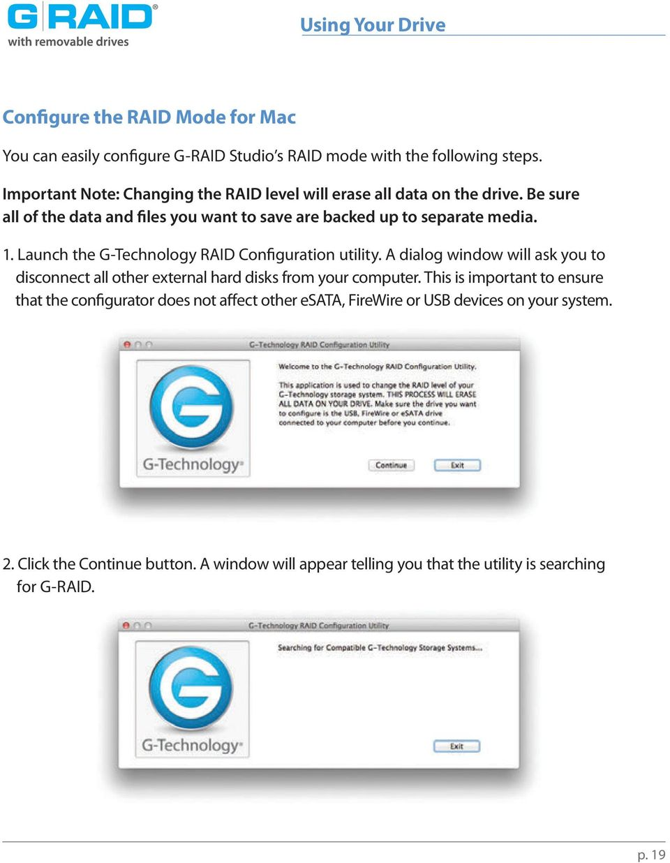 Launch the G-Technology RAID Configuration utility. A dialog window will ask you to disconnect all other external hard disks from your computer.