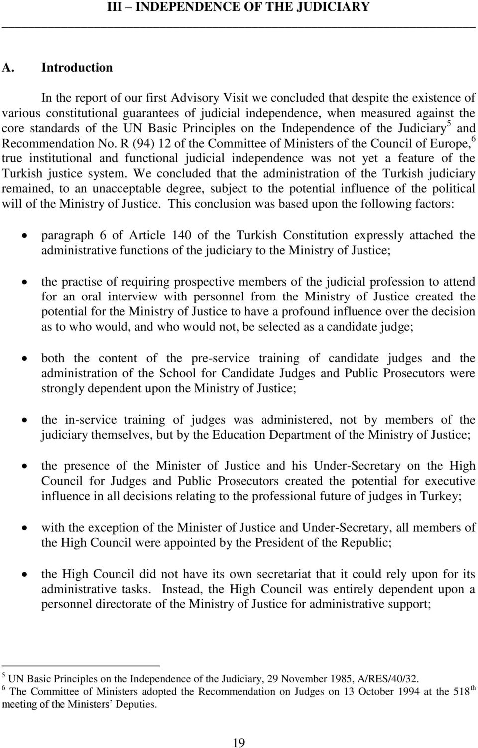 of the UN Basic Principles on the Independence of the Judiciary 5 and Recommendation No.