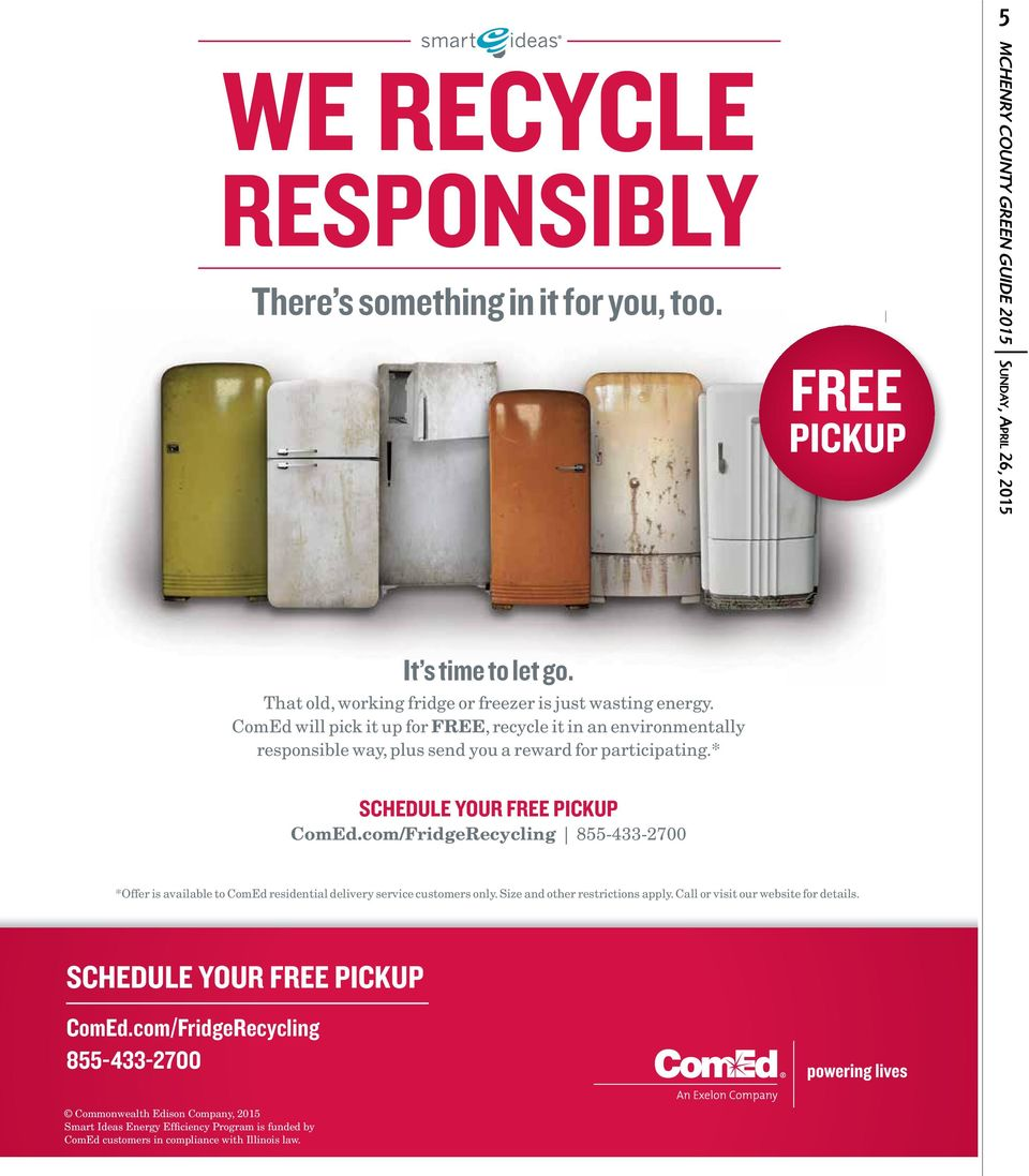* SCHEDULE YOUR FREE PICKUP ComEd.com/FridgeRecycling 855-433-2700 *Offer is available to ComEd residential delivery service customers only. Size and other restrictions apply.