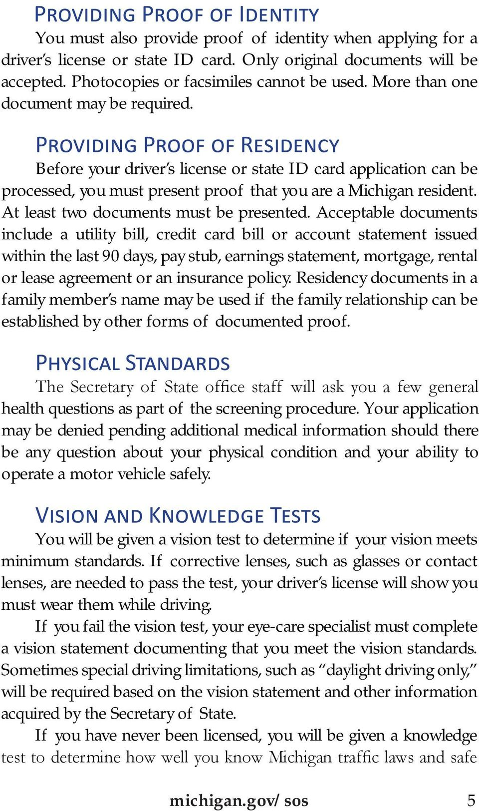 Providing Proof of Residency Before your driver s license or state ID card application can be processed, you must present proof that you are a Michigan resident.