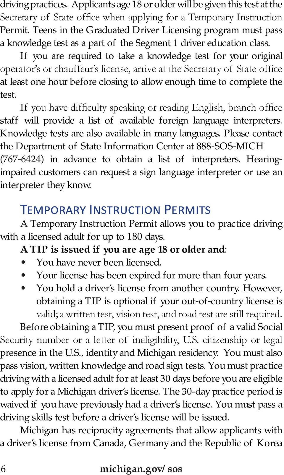 If you are required to take a knowledge test for your original operator s or chauffeur s license, arrive at the Secretary of State office at least one hour before closing to allow enough time to