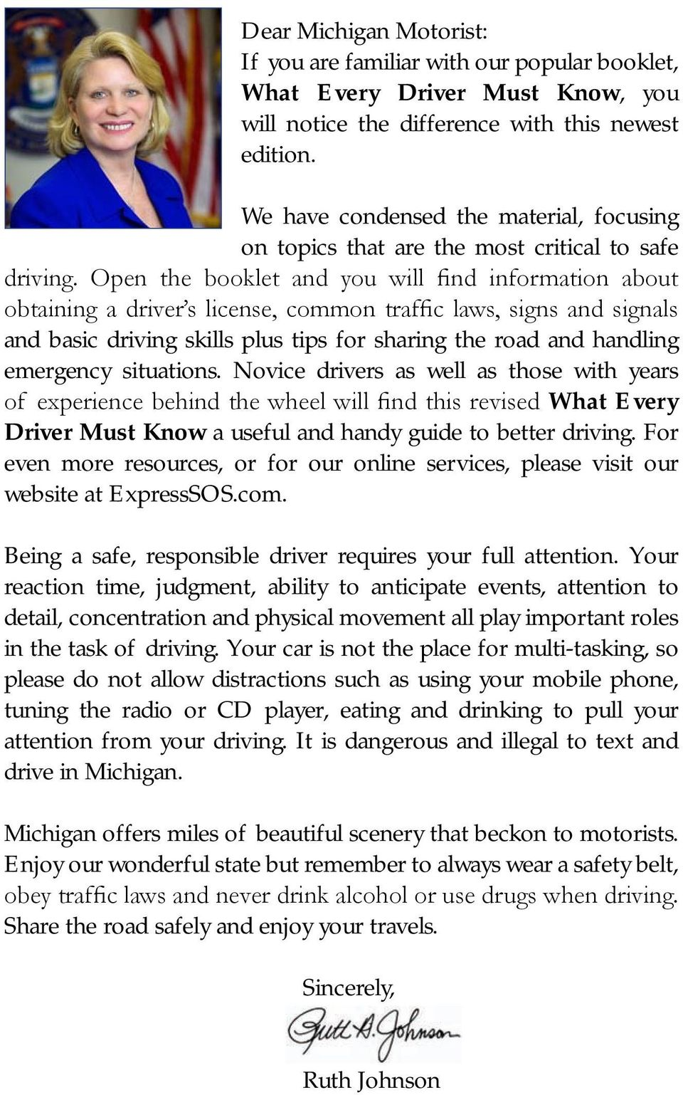 Open the booklet and you will find information about obtaining a driver s license, common traffic laws, signs and signals and basic driving skills plus tips for sharing the road and handling