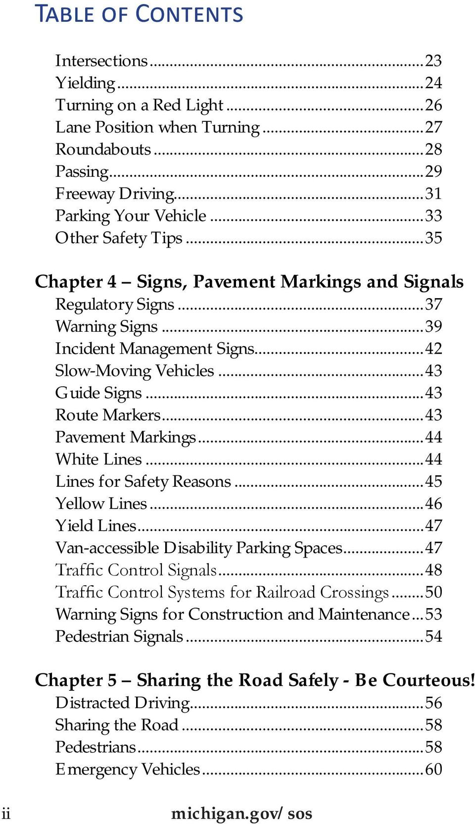 ..43 Route Markers...43 Pavement Markings...44 White Lines...44 Lines for Safety Reasons...45 Yellow Lines...46 Yield Lines...47 Van-accessible Disability Parking Spaces...47 Traffic Control Signals.