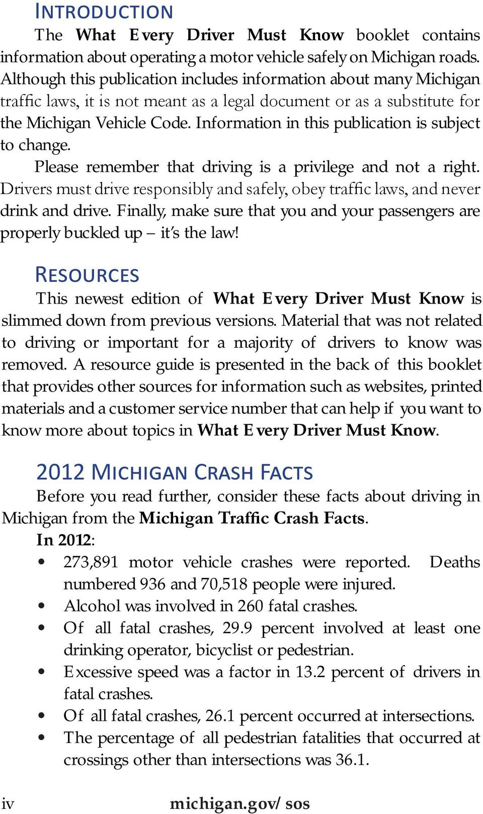 Information in this publication is subject to change. Please remember that driving is a privilege and not a right.