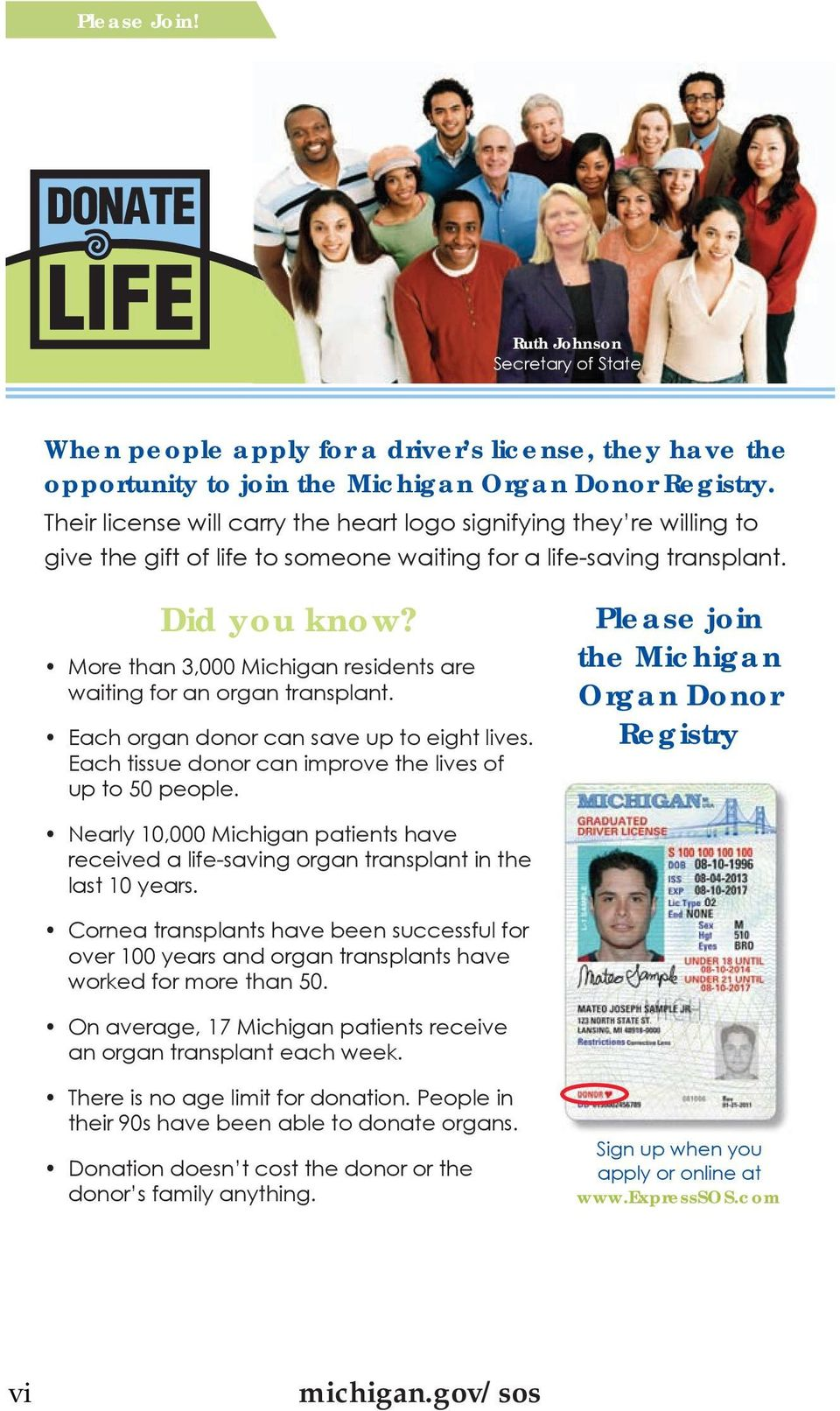 More than 3,000 Michigan residents are waiting for an organ transplant. Each organ donor can save up to eight lives. Each tissue donor can improve the lives of up to 50 people.