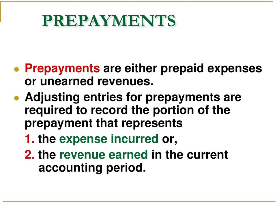 Adjusting entries for prepayments are required to record the