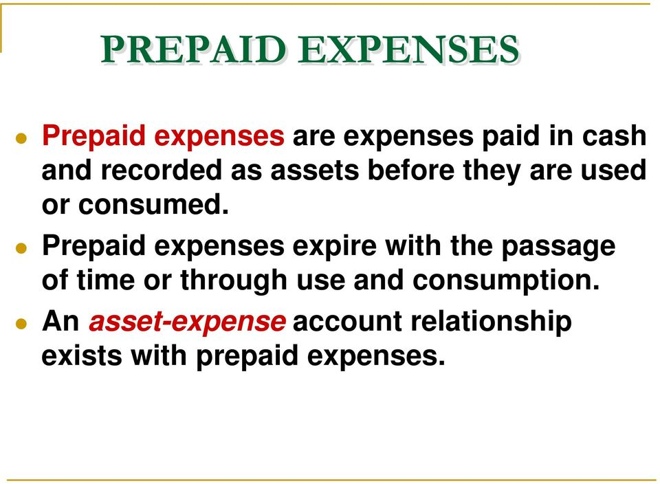 Prepaid expenses expire with the passage of time or through use