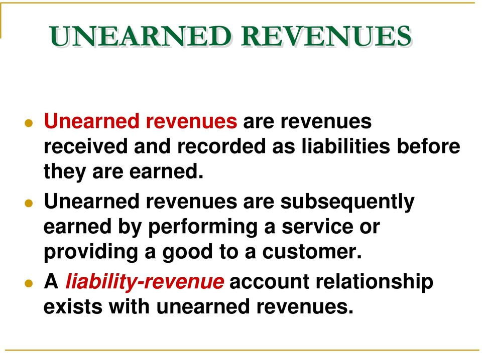 Unearned revenues are subsequently earned by performing a service or