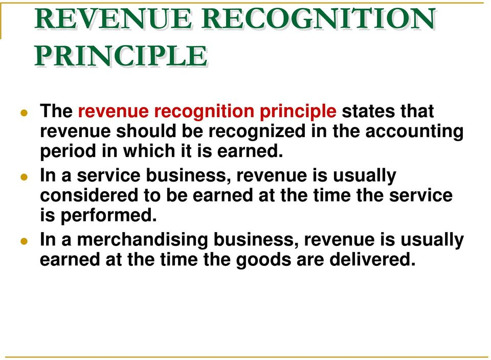 In a service business, revenue is usually considered to be earned at the time the