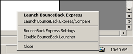Configuring the Software 1. Click the BounceBack icon to view the BounceBack Launcher menu. You can right-click or click the icon. 2.