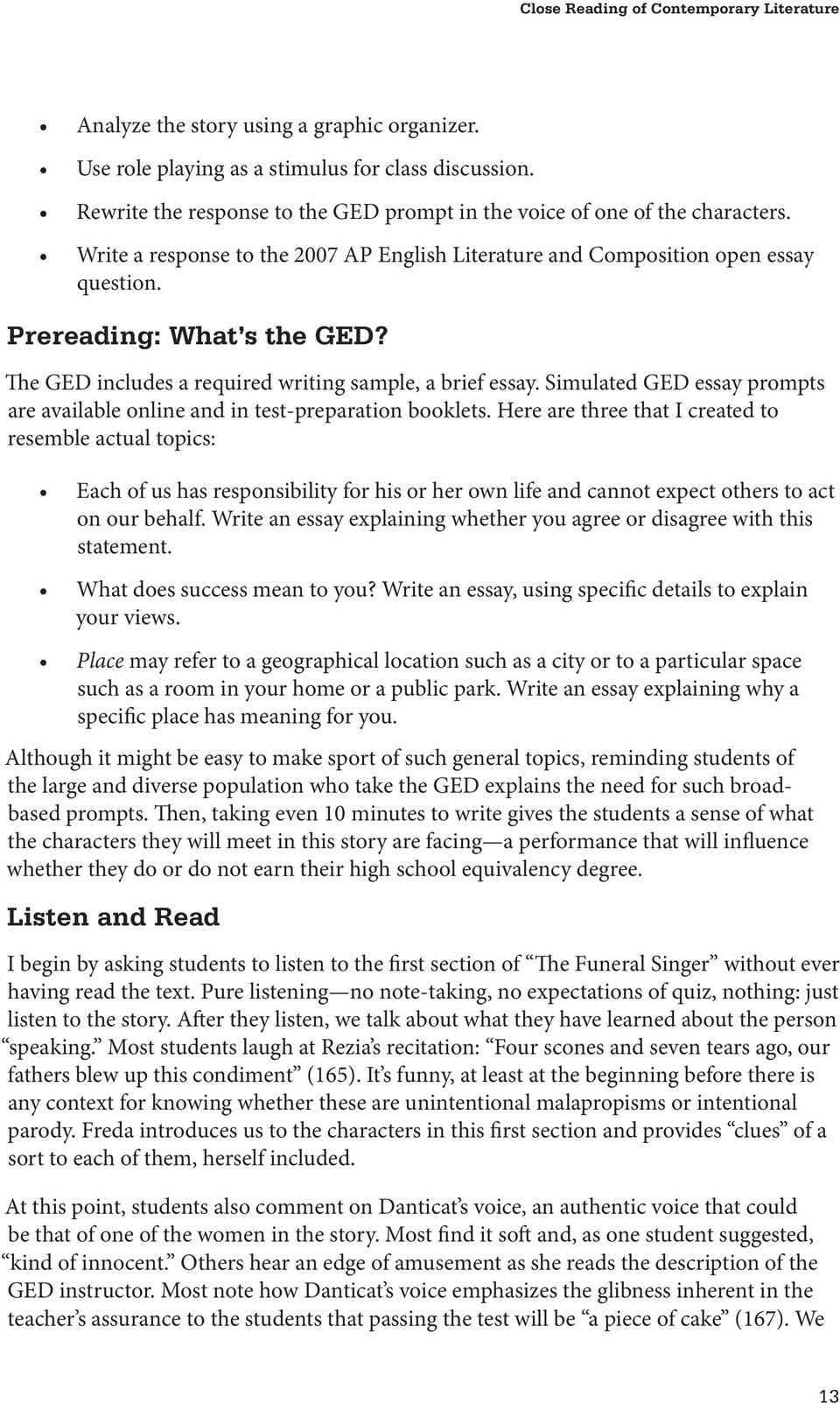 The GED includes a required writing sample, a brief essay. Simulated GED essay prompts are available online and in test-preparation booklets.