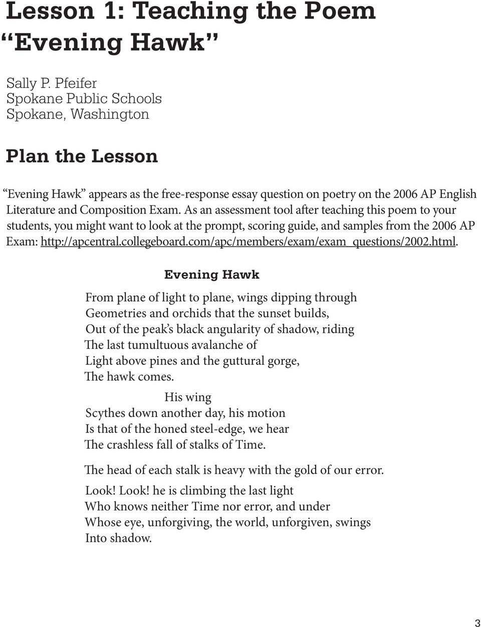 As an assessment tool after teaching this poem to your students, you might want to look at the prompt, scoring guide, and samples from the 2006 AP Exam: http://apcentral.collegeboard.