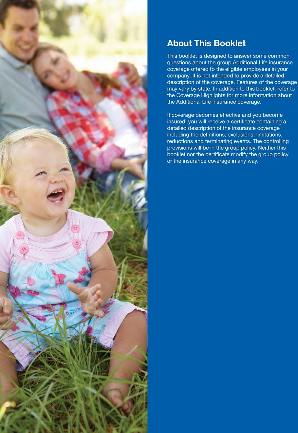 In addition to this booklet, refer to the Coverage Highlights for more information about the Additional Life insurance coverage.