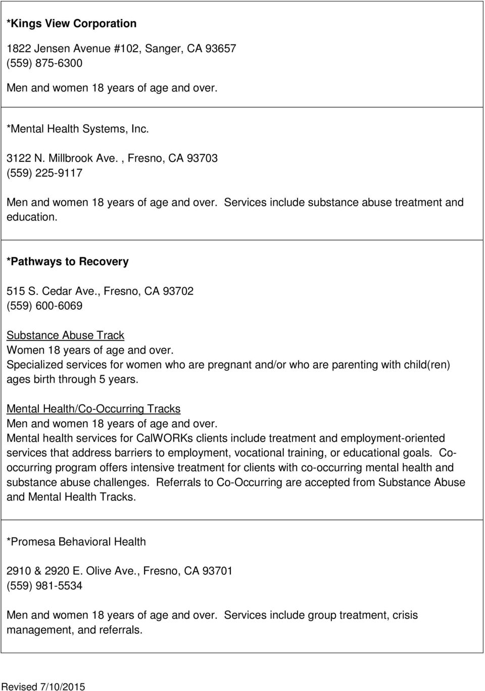 , Fresno, CA 93702 (559) 600-6069 Substance Abuse Track Women 18 years of age and over.