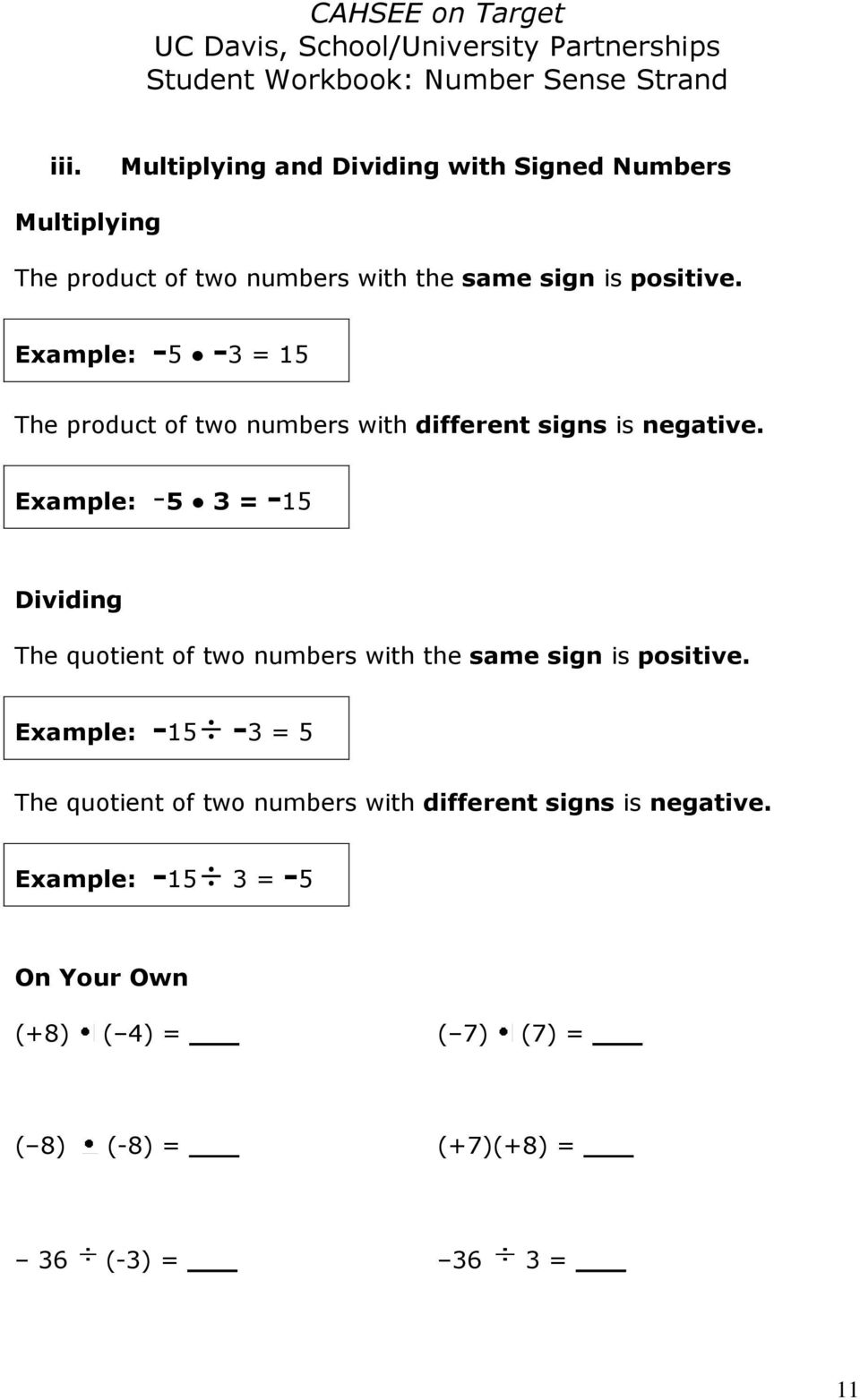 Example: -5 3 = -15 Dividing The quotient of two numbers with the same sign is positive.