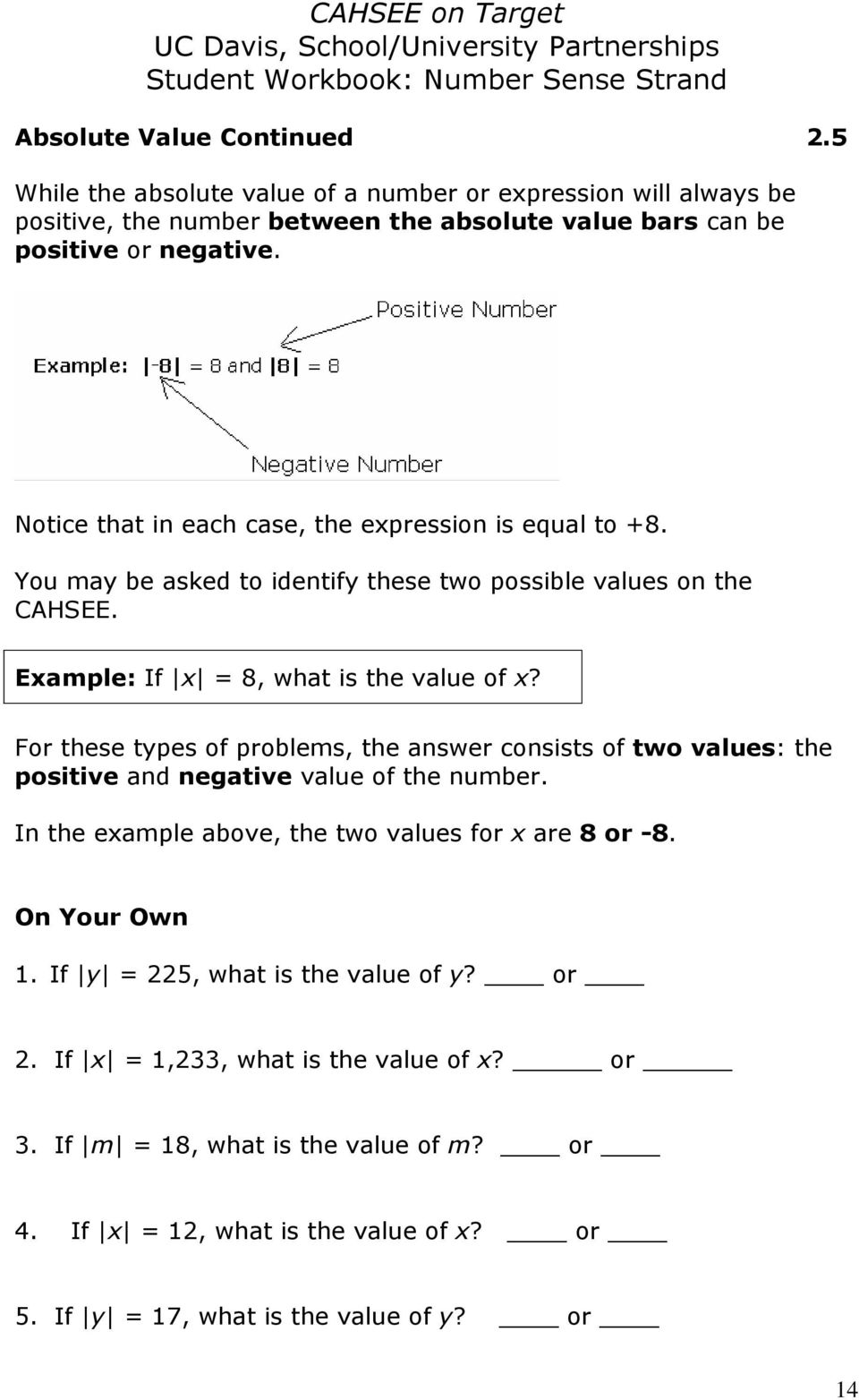 For these types of problems, the answer consists of two values: the positive and negative value of the number. In the example above, the two values for x are 8 or -8. On Your Own 1.