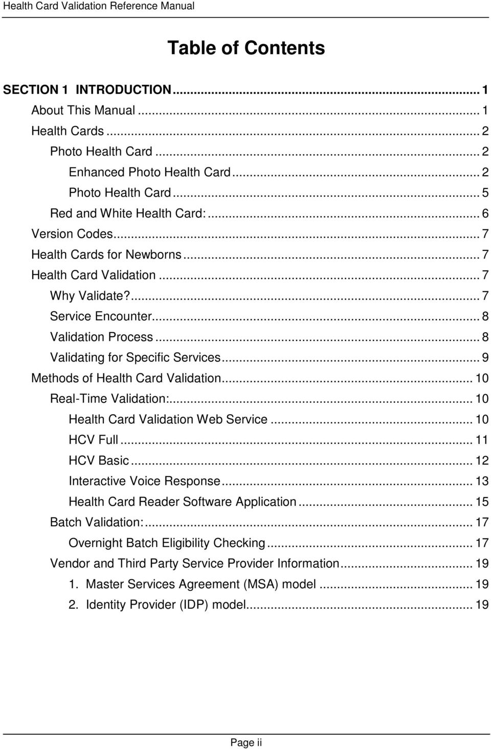 .. 9 Methods of Health Card Validation... 10 Real-Time Validation:... 10 Health Card Validation Web Service... 10 HCV Full... 11 HCV Basic... 12 Interactive Voice Response.