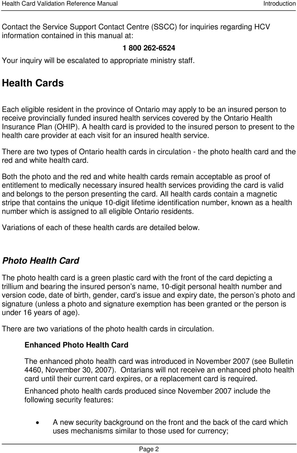 Health Cards Each eligible resident in the province of Ontario may apply to be an insured person to receive provincially funded insured health services covered by the Ontario Health Insurance Plan