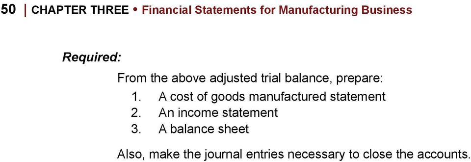 A cost of goods manufactured statement 2. An income statement 3.