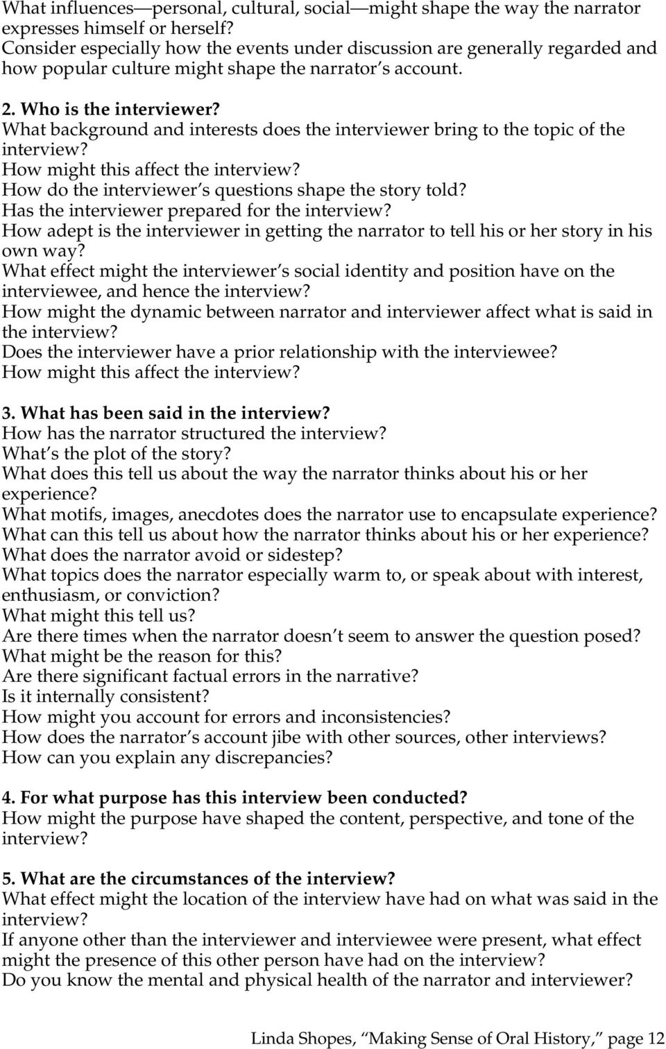 What background and interests does the interviewer bring to the topic of the interview? How might this affect the interview? How do the interviewer s questions shape the story told?
