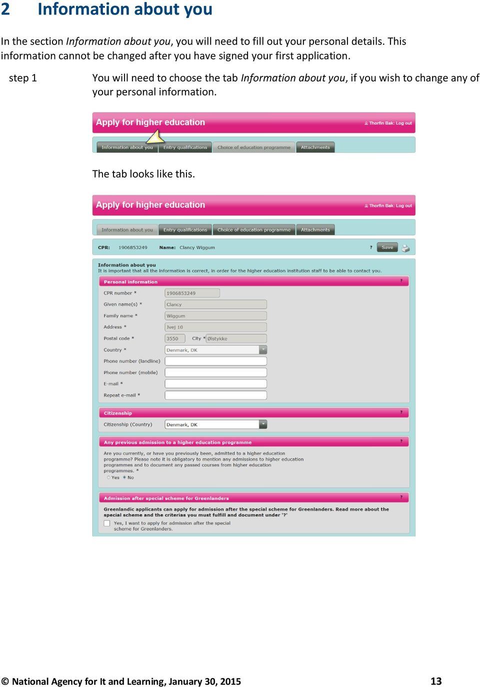 step 1 You will need to choose the tab Information about you, if you wish to change any of your