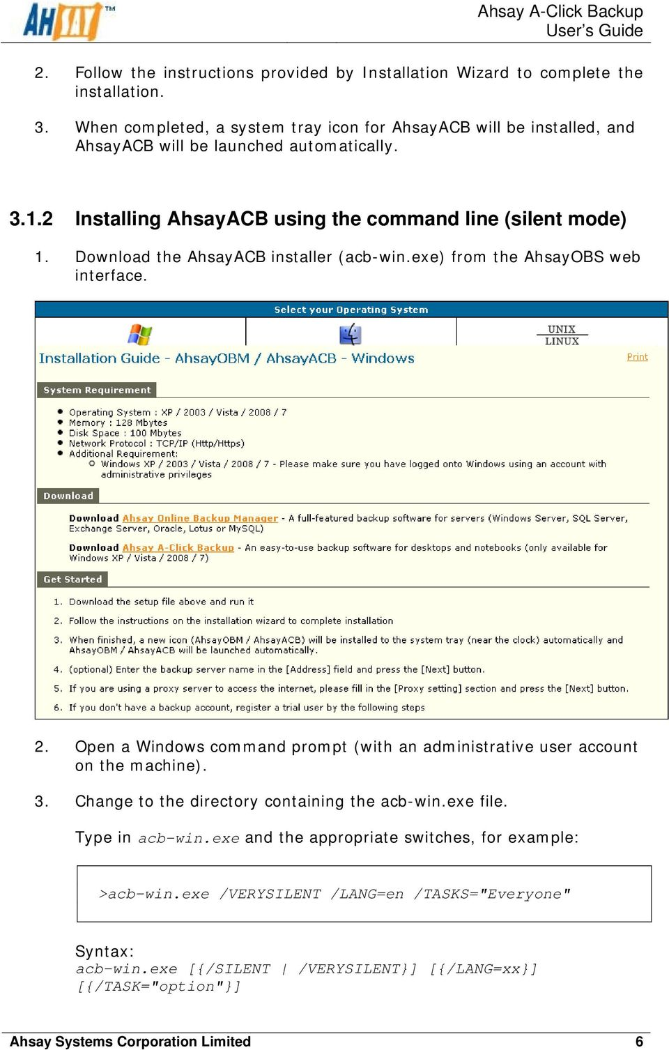 Download the AhsayACB installer (acb-win.exe) from the AhsayOBS web interface. 2. Open a Windows command prompt (with an administrative user account o n the machine). 3.