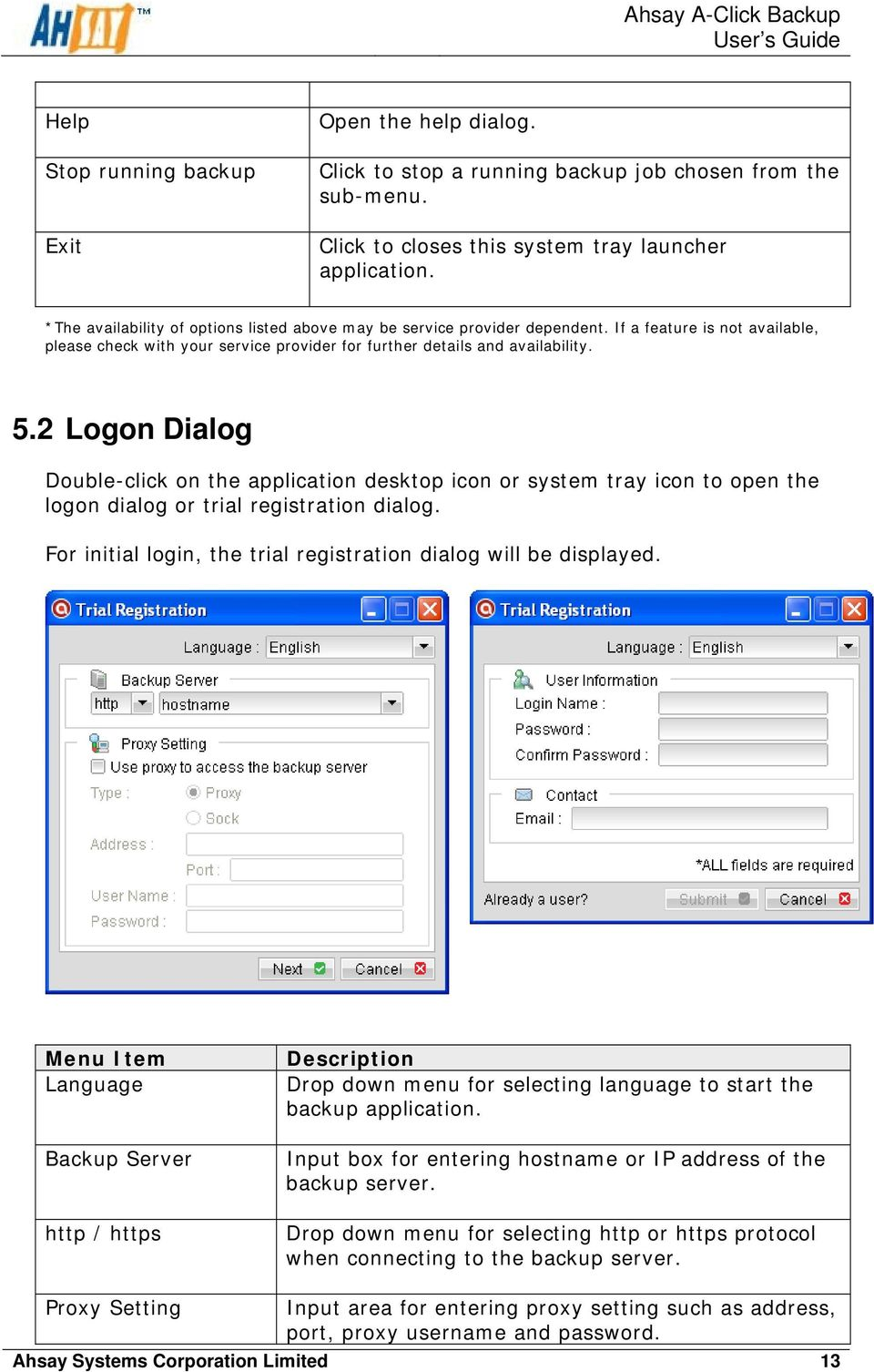 2 Logon Dialog Double-click on the application desktop icon or system tray icon to open the logon dialog or trial registration dialog.