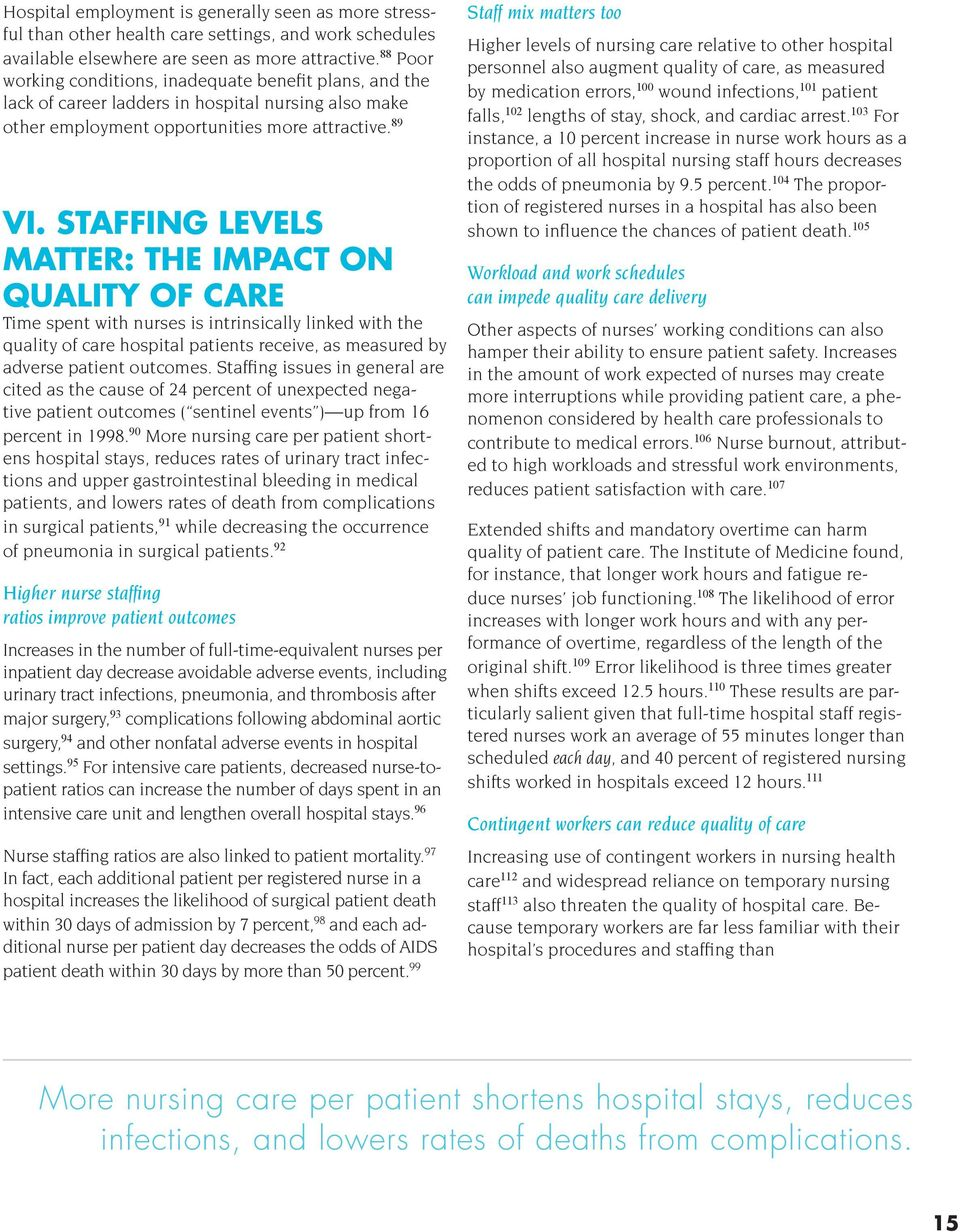 STAFFING LEVELS MATTER: THE IMPACT ON QUALITY OF CARE Time spent with nurses is intrinsically linked with the quality of care hospital patients receive, as measured by adverse patient outcomes.
