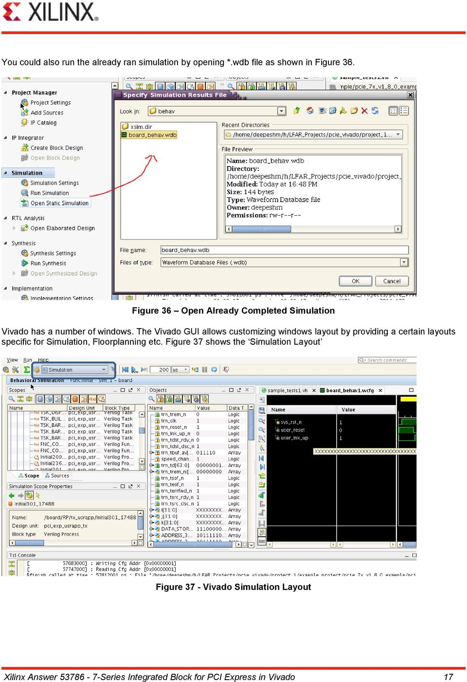 The Vivado GUI allows customizing windows layout by providing a certain layouts specific for Simulation,